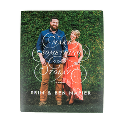 Make Something Good Today by Erin & Ben Napier