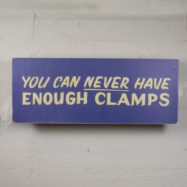 You Can Never Have Enough Clamps Sign