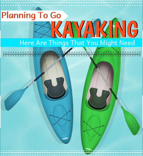 Planning to go Kayaking? Here are Things that You might Need