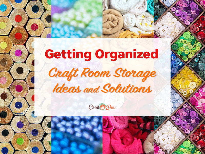Getting Organized: Craft Room Storage Ideas & Solutions