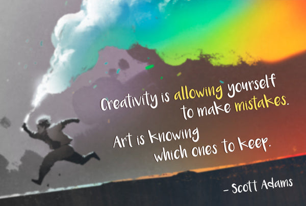 """Creativity is allowing yourself to make mistakes. Art is knowing which ones to keep"" - Scott Adams"