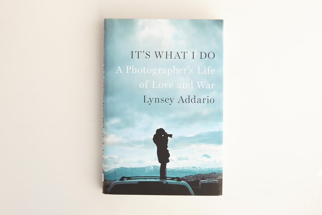 It's What I do: A Photographers Life of Love and War