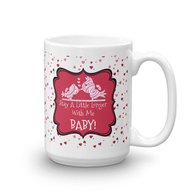 Stay Longer with me Baby! Mug
