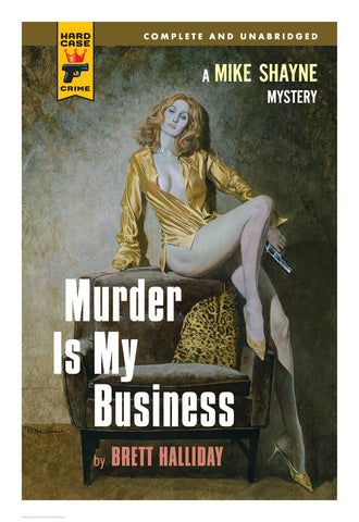 Hard Case Crime Cover Print: Murder Is My Business - Robert McGinnis