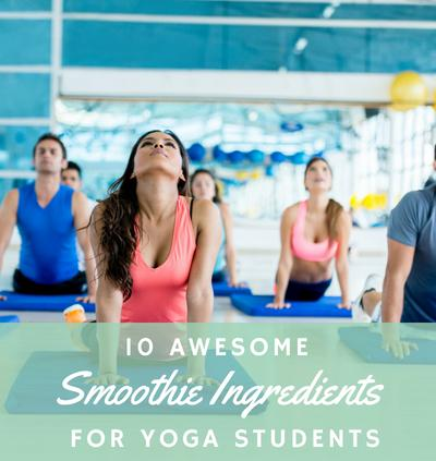 10 AWESOME SMOOTHIE INGREDIENTS FOR YOGA STUDENTS