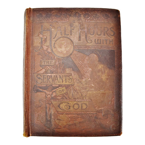 Antique 1889 Half Hours with the Servants of God Illustrated Book