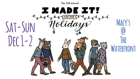 I Made it! For the Holidays - Dec 1-2 - Macy's at The Waterfront