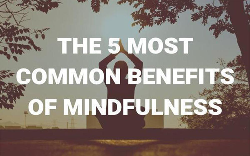 The 5 Most Common Benefits of Mindfulness