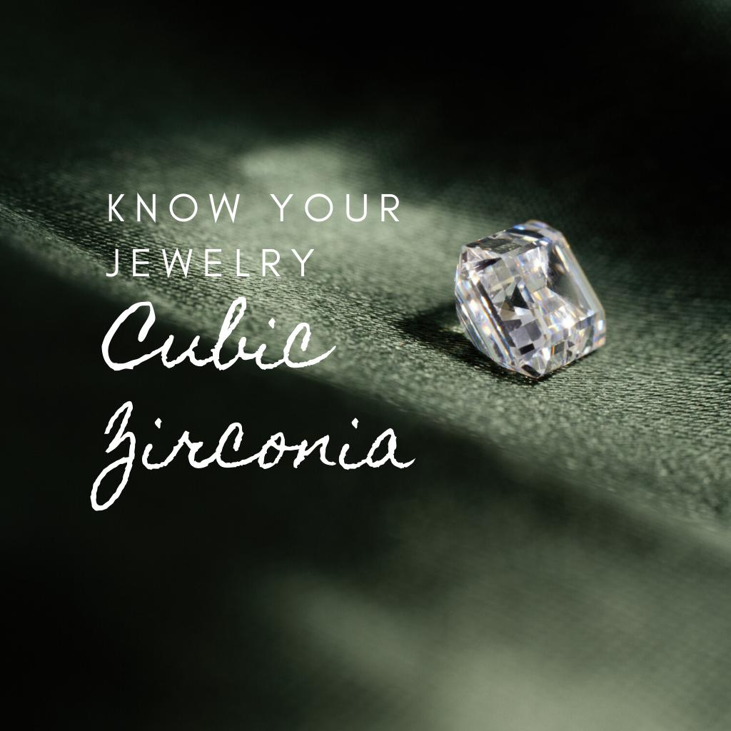 KNOW YOUR JEWELRY: CUBIC ZIRCONIA