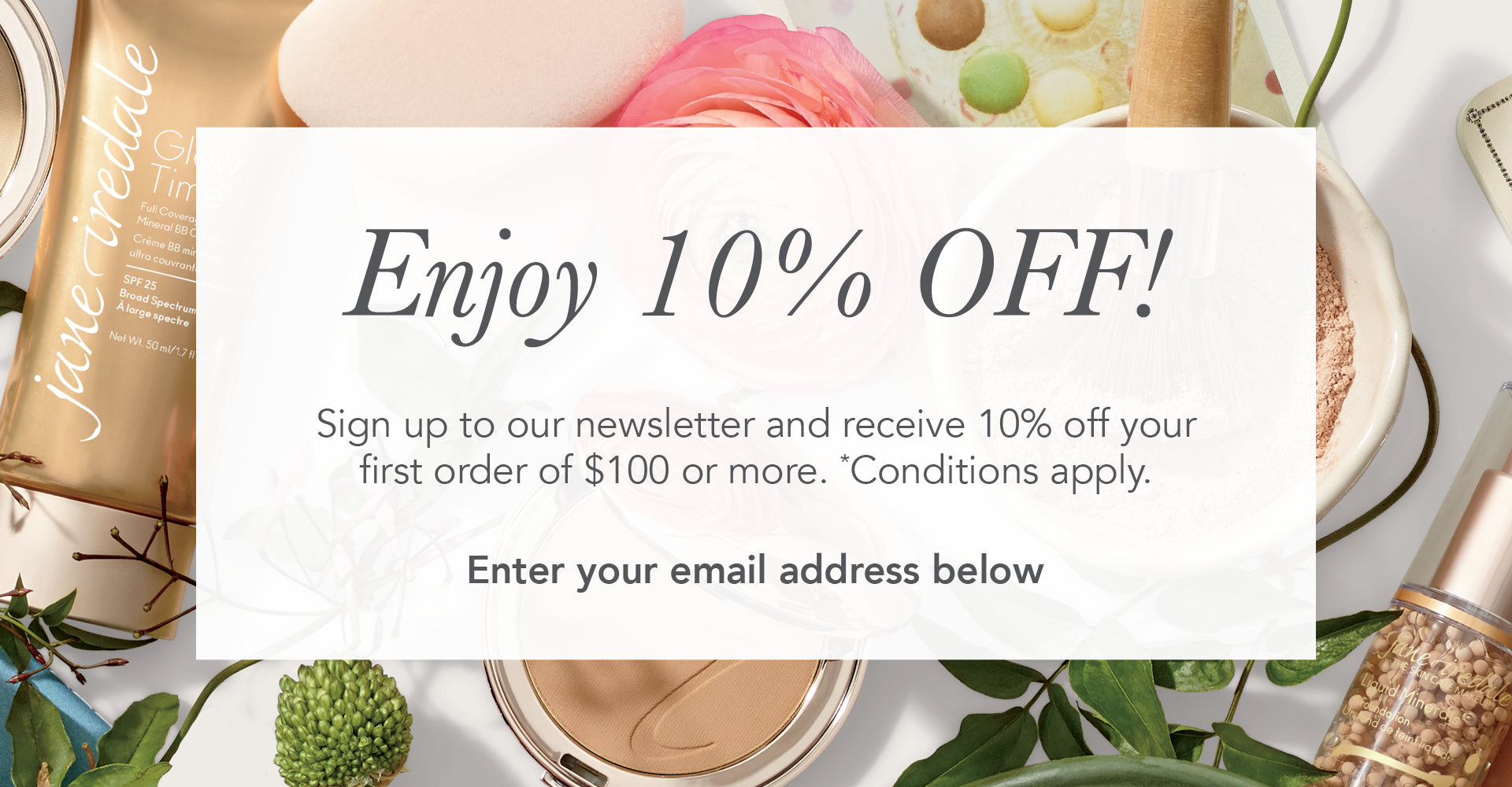 Enjoy 10% OFF your order when you subscribe to our newsletter