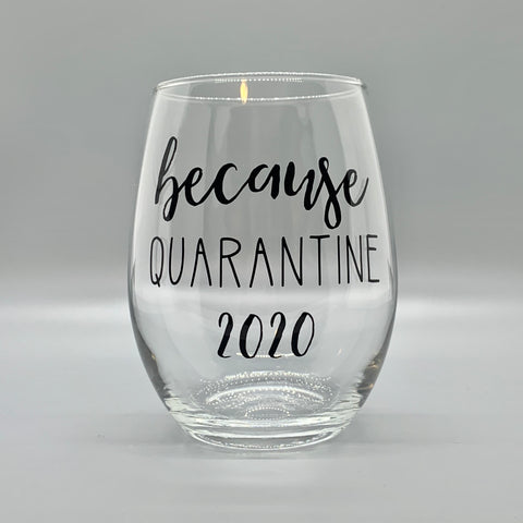 Because Quarantine - Stemless Wine Glass