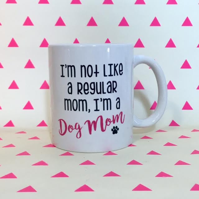 I'm Not Like a Regular Mom, I'm a Dog Mom Coffee Mug