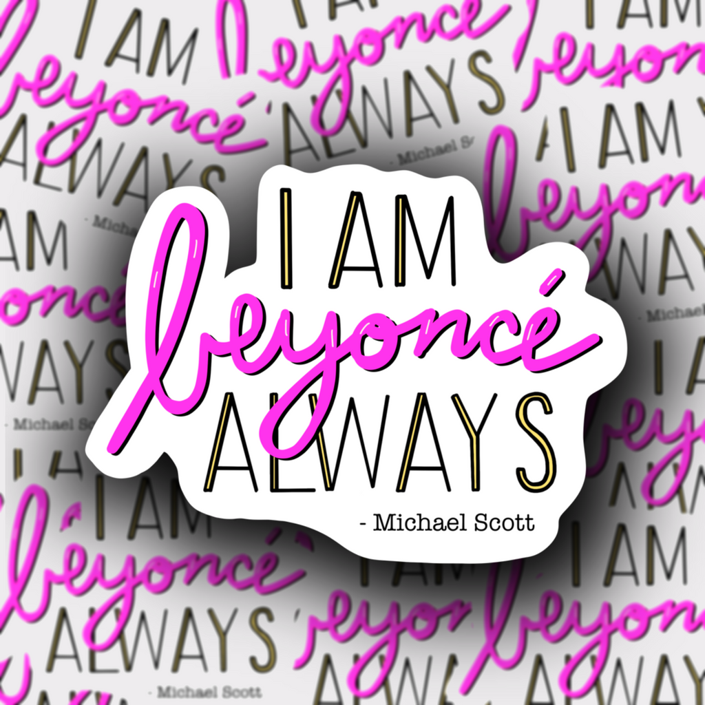 I am Beyonce Always Sticker - The Office - Henry & Penny Treats
