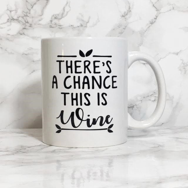 Coffee Mug - There's a Chance This is Wine