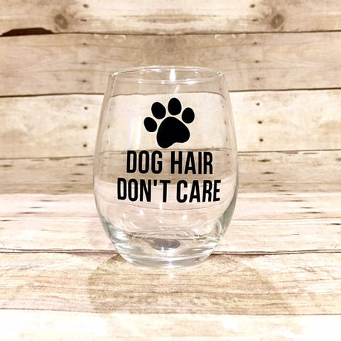 Dog Hair, Don't Care Wine Glass
