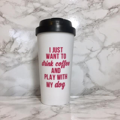 I Just Want To Drink Coffee And Play With My Dog Travel Mug