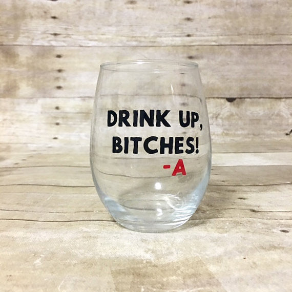 Drink Up Bitches Wine Glass