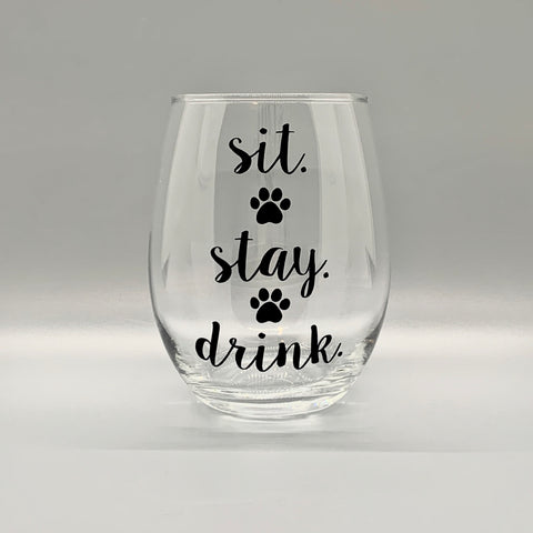 Sit. Stay. Drink. Wine Glass - TOP SELLER!