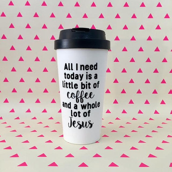 All I Need Today is a Little Bit of Coffee and a Whole Lot of Jesus Travel Mug - Henry & Penny Treats