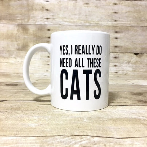 Yes, I Really Do Need All These Cats Coffee Mug