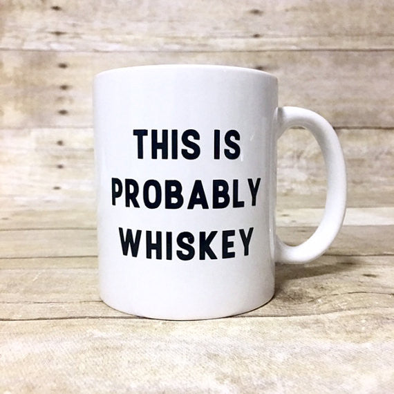 55a6fefc72a This Is Probably Whiskey Coffee Mug – Henry & Penny Treats