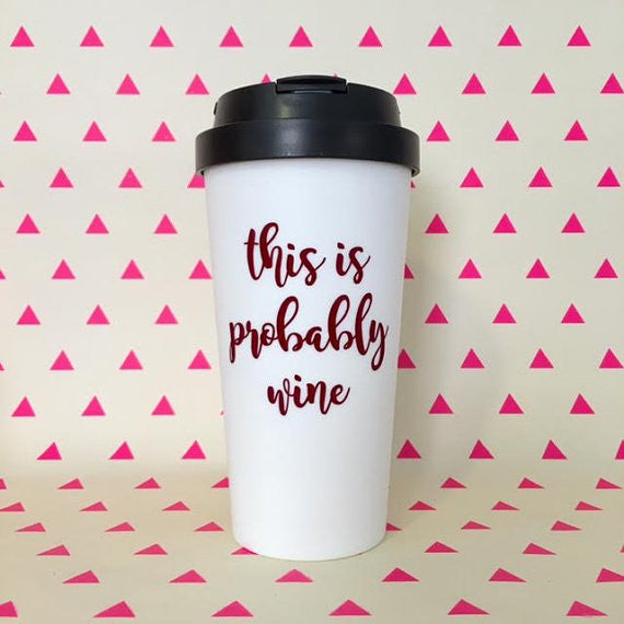This is Probably Wine Travel Mug - Henry & Penny Treats