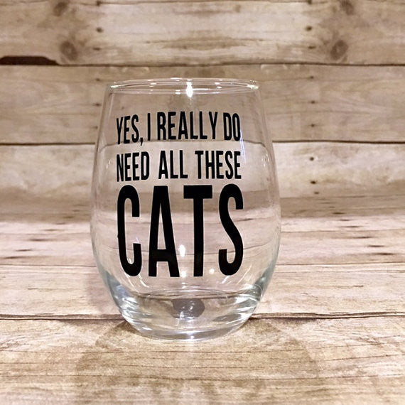 Yes, I Really Do Need All These Cats Wine Glass