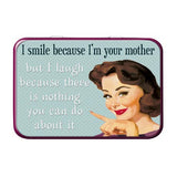 I Smile Because I'm Your Mother Metal Tin - The Metal Sign Store