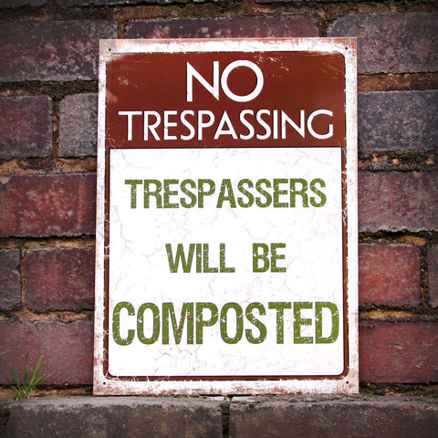 Trespassers Will Be Composted Metal Sign - The Metal Sign Store