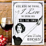 Wine and Shine Bitches Metal Sign - The Metal Sign Store