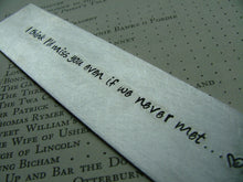 I Think I'd Miss You Even If We Never Met Custom Hand Stamped Aluminum Bookmark by MyBella