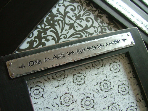 Only An Aunt Can Give Hugs Like A Mother Custom Hand Stamped Hand Altered 4 x 6 Memory Frame by MyBella