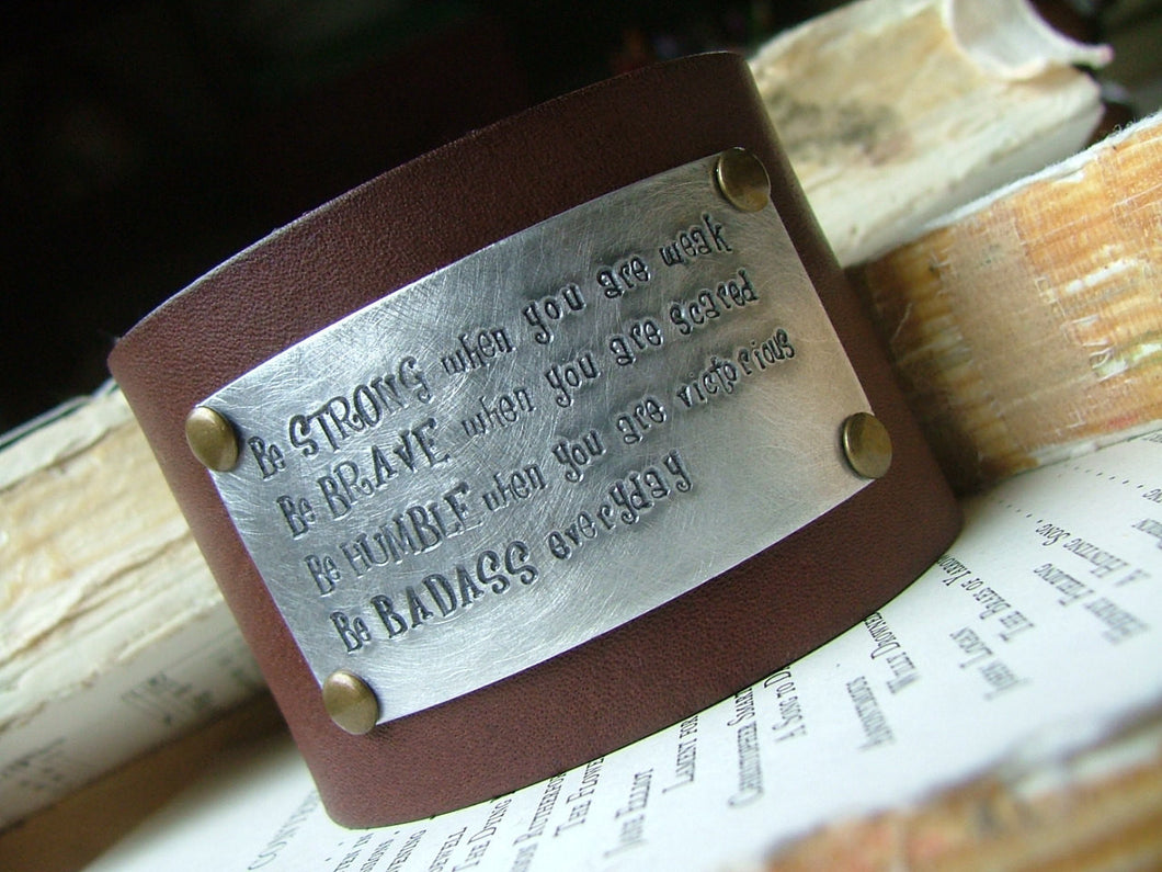 Be Strong Be Brave Be Humble Be BADASS Everyday Custom Hand Stamped 2 Inch Firm Brown Leather Cuff by MyBella