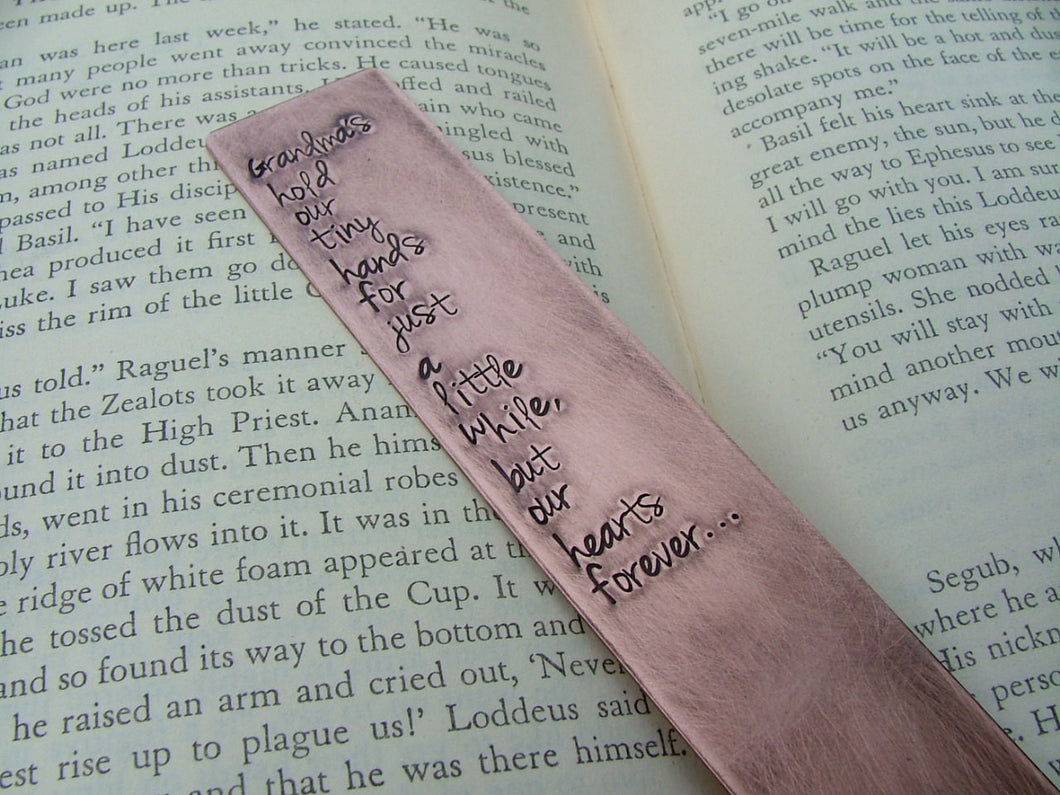 Grandma's Hold Our Tiny Hands For Just A Little While, But Our Hearts Forever... Custom Hand Stamped Copper Bookmark by MyBella