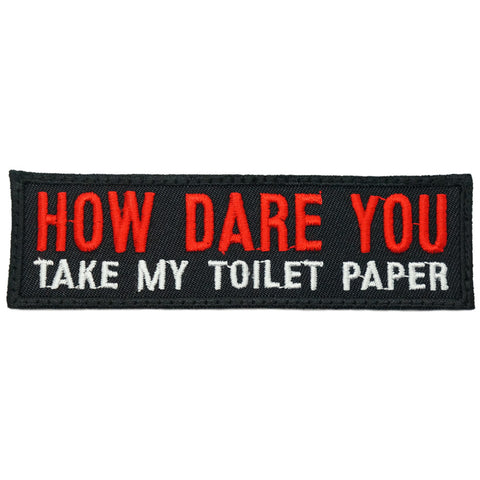 HOW DARE YOU TAKE MY TOILET PAPER - BLACK RED
