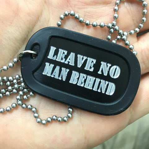 LEAVE NO MAN BEHIND DOG TAG - BLACK