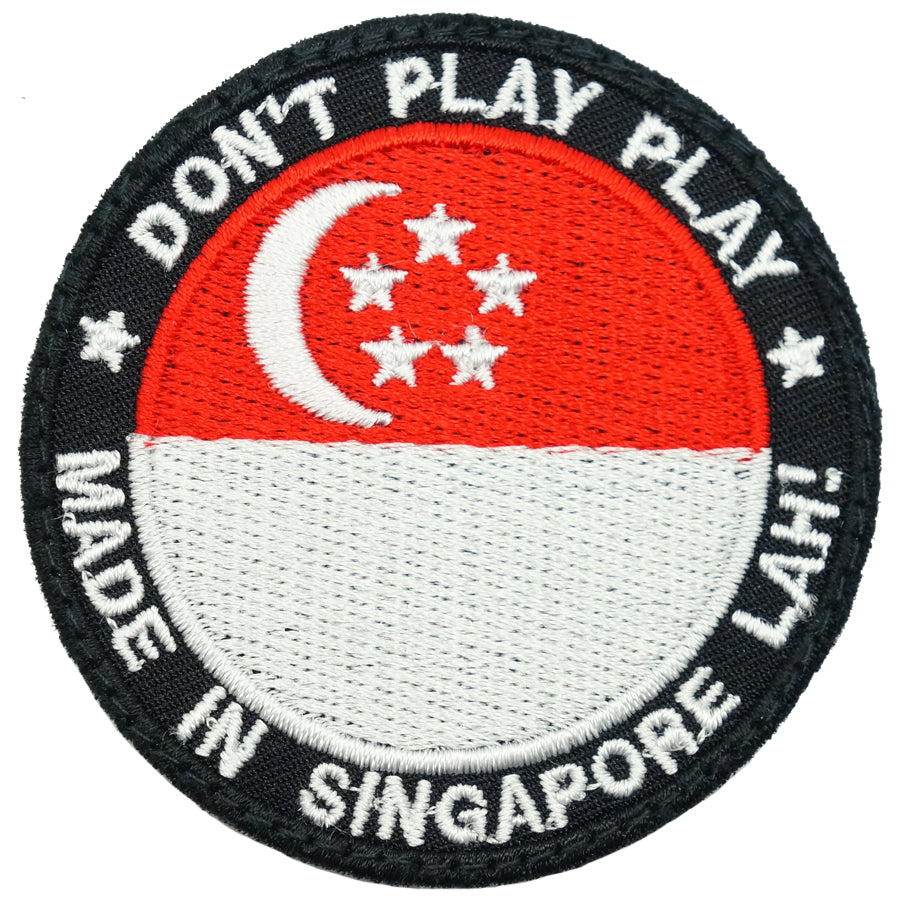 DON'T PLAY PLAY, MADE IN SINGAPORE LAH! PATCH - FULL COLOR