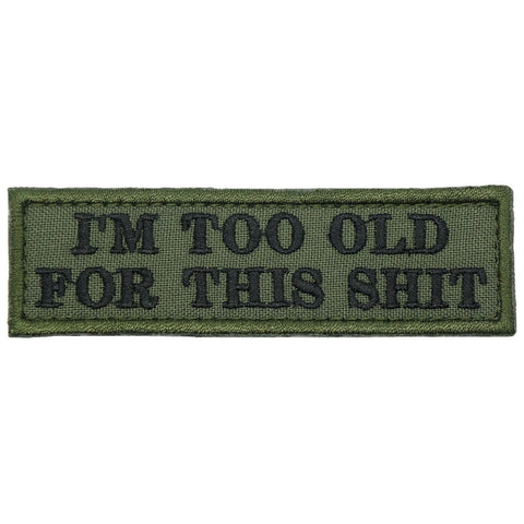 I'M TOO OLD FOR THIS SHIT - OD GREEN