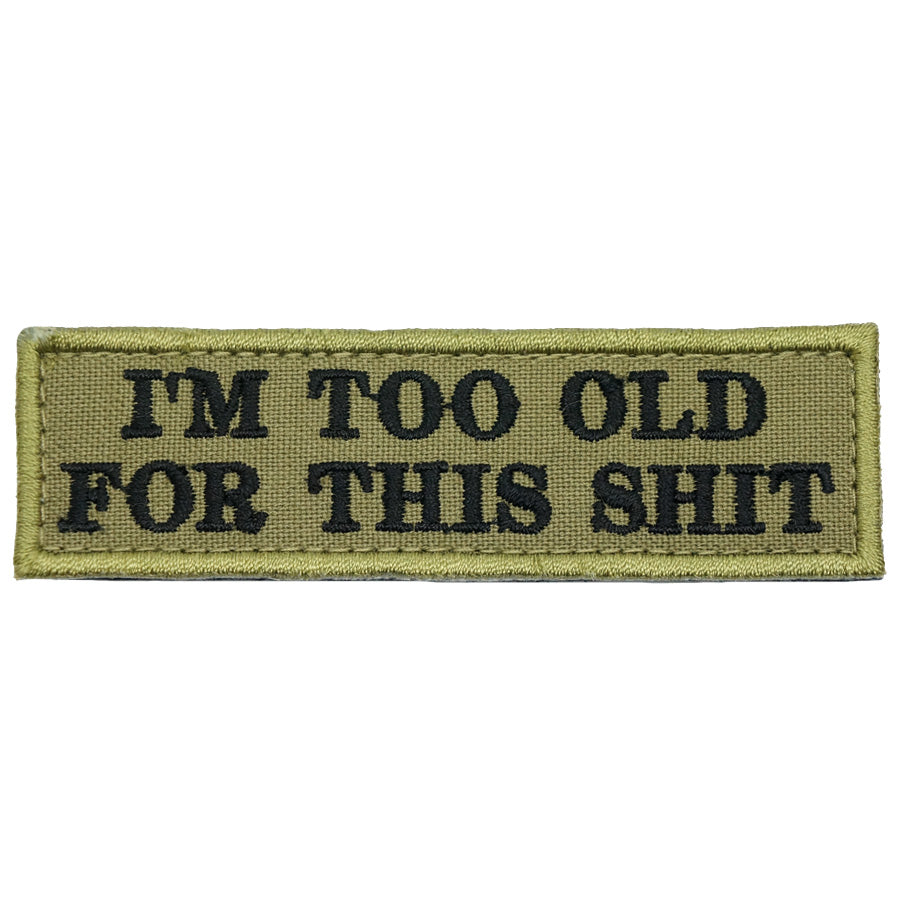 I'M TOO OLD FOR THIS SHIT - OLIVE GREEN