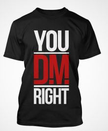 You're DM Right Shirt