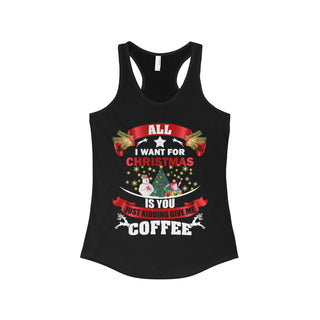 Teefavory Women's All i want for christmas is you Just kidding give me Coffee shirt - Xmas tank top