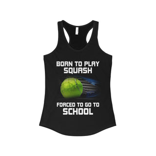 Teefavory BORN TO PLAY SQUASH  FORCED TO GO TO SCHOOL shirt - Tank top for woman