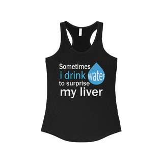 Teefavory SOMETIMES I DRINK WATER TO SURPRISE MY LIVER shirt - Tank top for woman