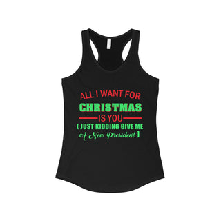 Teefavory Women's All i want for christmas is you Just kidding give me a new president shirt - Xmas tank top
