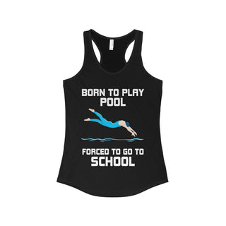 Teefavory BORN TO PLAY POOL  FORCED TO GO TO SCHOOL shirt - Tank top for woman