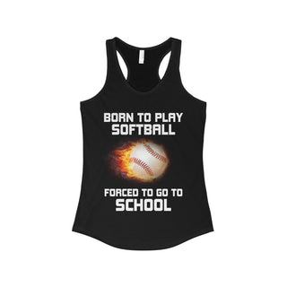 Teefavory BORN TO PLAY SOFTBALL  FORCED TO GO TO SCHOOL shirt - Tank top for woman