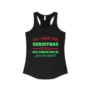 Teefavory Women's All i want for christmas is you Just kidding give me New President shirt - Xmas tank top