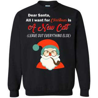 Teefavory Dear Santa all i want for christmas is A New Cat shirt - Xmas  Sweatshirt - Xmas  Sweatshirt
