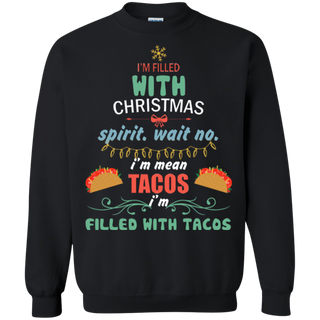 Teefavory Teefavory I'm Filled With Christmas Spirit Wait No I'm Mean Tacos Ugly Sweater Shirt -   Xmas Sweatshirt -   Xmas Sweatshirt