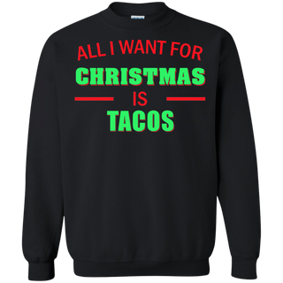 Teefavory All i want for christmas is Tacos shirt - Xmas  Sweatshirt - Xmas  Sweatshirt
